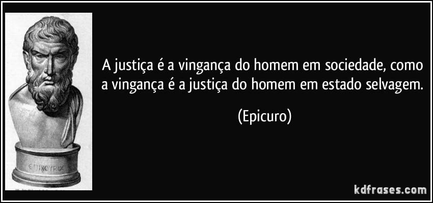 frase-a-justica-e-a-vinganca-do-homem-em-sociedade-como-a-vinganca-e-a-justica-do-homem-em-estado-epicuro-99987