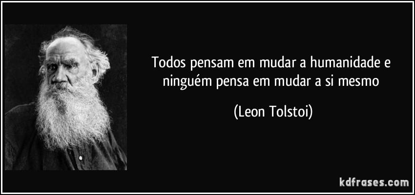 frase-todos-pensam-em-mudar-a-humanidade-e-ninguem-pensa-em-mudar-a-si-mesmo-leon-tolstoi-105664